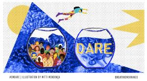Dare - September theme for Creative Mornings